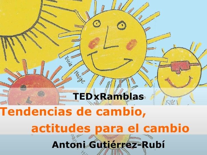 TED xRamblas Tendencias de cambio,  actitudes para el cambio Antoni Gutiérrez-Rubí
