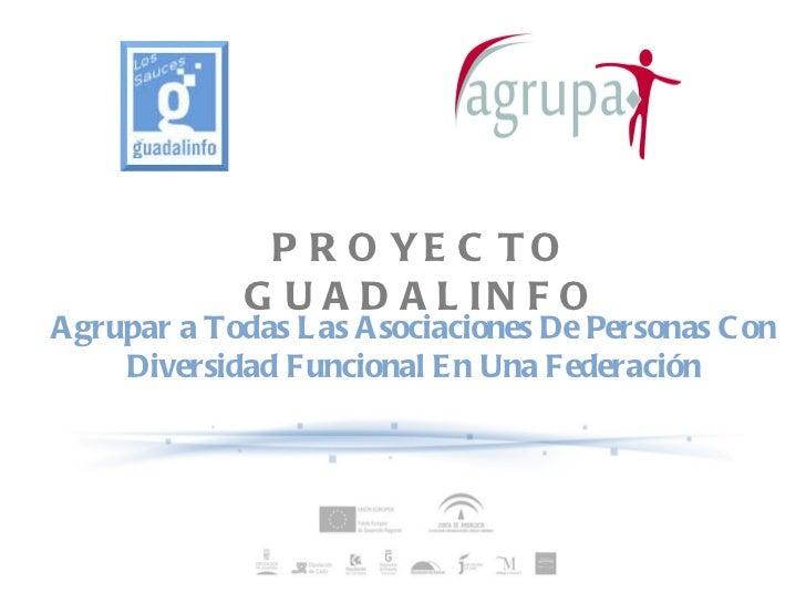 PROYECTO GUADALINFO Agrupar a Todas Las Asociaciones De Personas Con Diversidad Funcional En Una Federación