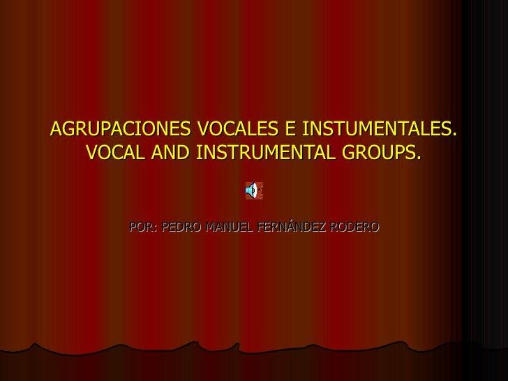 AGRUPACIONES VOCALES E INSTUMENTALES. VOCAL AND INSTRUMENTAL GROUPS. POR: PEDRO MANUEL FERNÁNDEZ RODERO