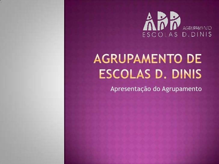 AGRUPAMENTO DE ESCOLAS D. DINIS<br />Apresentação do Agrupamento<br />