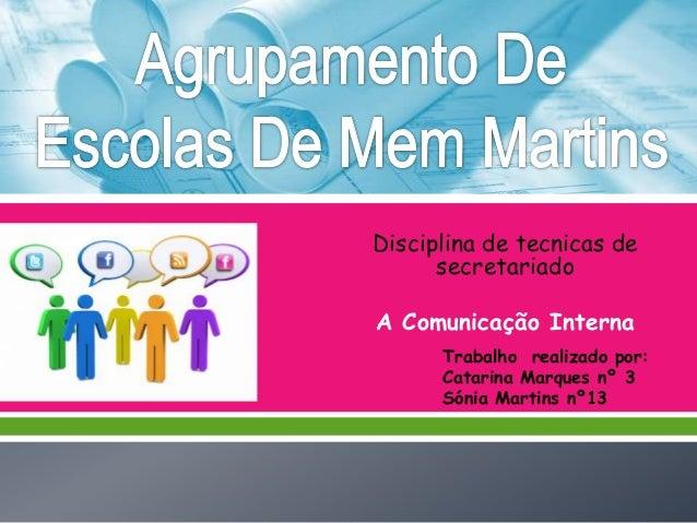 Disciplina de tecnicas de secretariado A Comunicação Interna Trabalho realizado por: Catarina Marques nº 3 Sónia Martins n...