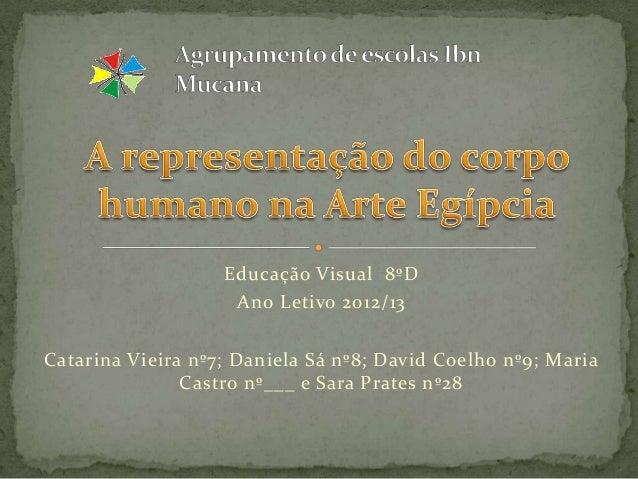 Educação Visual 8ºD                    Ano Letivo 2012/13Catarina Vieira nº7; Daniela Sá nº8; David Coelho nº9; Maria     ...