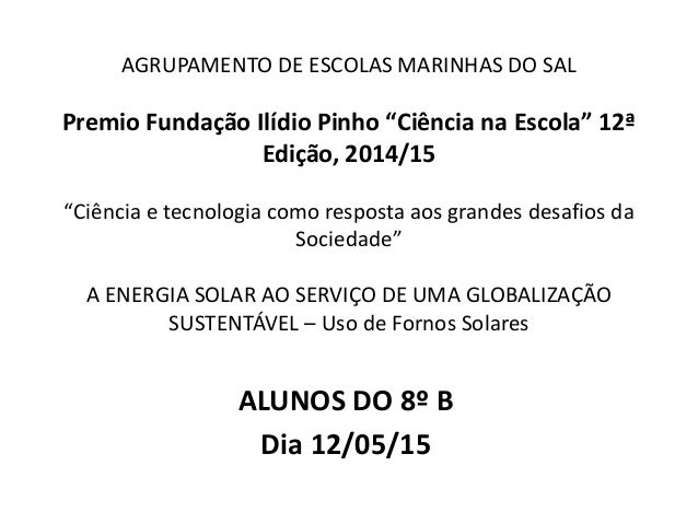 """AGRUPAMENTO DE ESCOLAS MARINHAS DO SAL Premio Fundação Ilídio Pinho """"Ciência na Escola"""" 12ª Edição, 2014/15 """"Ciência e tec..."""
