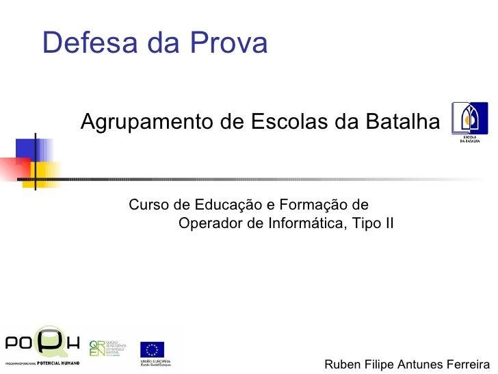 Defesa da Prova   Agrupamento de Escolas da Batalha Curso de Educação e Formação de  Operador de Informática, Tipo II Rube...