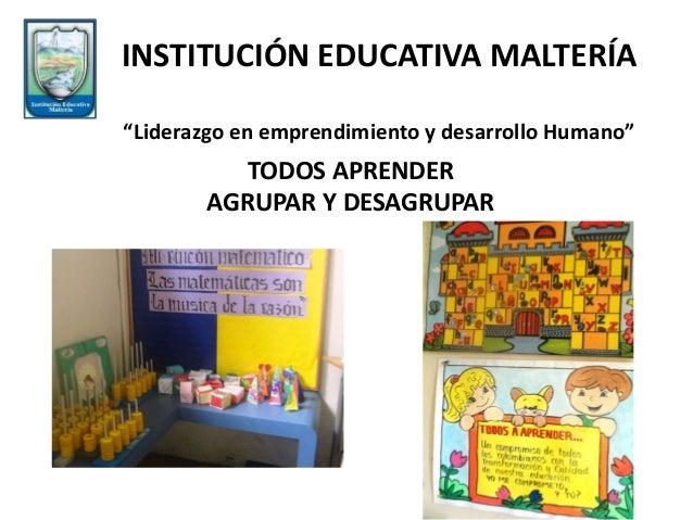 """TODOS APRENDER AGRUPAR Y DESAGRUPAR INSTITUCIÓN EDUCATIVA MALTERÍA """"Liderazgo en emprendimiento y desarrollo Humano"""""""