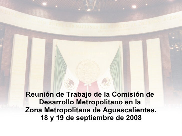 Reunión de Trabajo de la Comisión de  Desarrollo Metropolitano en la  Zona Metropolitana de Aguascalientes. 18 y 19 de sep...