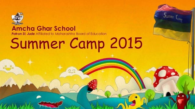 Summer Camp 2015 Amcha Ghar School Patron St. Jude Affiliated to Maharashtra Board of Education
