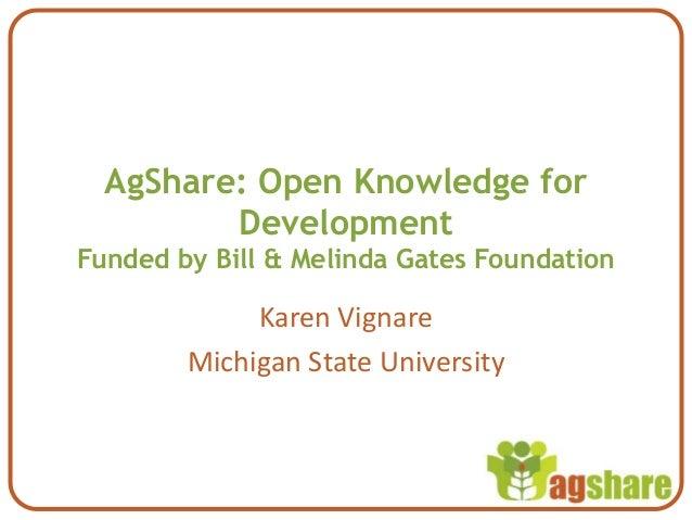 AgShare: Open Knowledge for         DevelopmentFunded by Bill & Melinda Gates Foundation             Karen Vignare        ...