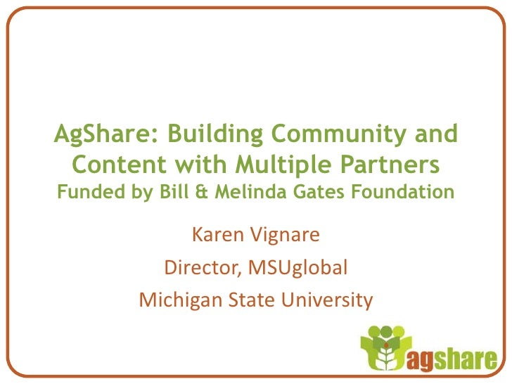 AgShare: Building Community and Content with Multiple PartnersFunded by Bill & Melinda Gates Foundation<br />Karen Vignare...