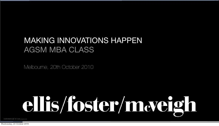 MAKING INNOVATIONS HAPPEN                      AGSM MBA CLASS                       Melbourne, 20th October 2010       com...