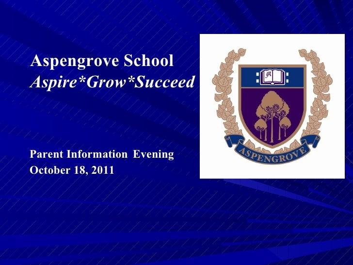Aspengrove School Aspire*Grow*Succeed Parent Information   Evening October 18, 2011
