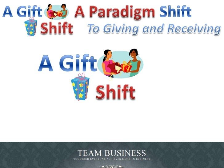 A Gift<br />A Paradigm <br />Shift<br />Shift<br />To Giving and Receiving<br />A Gift<br />Shift<br />