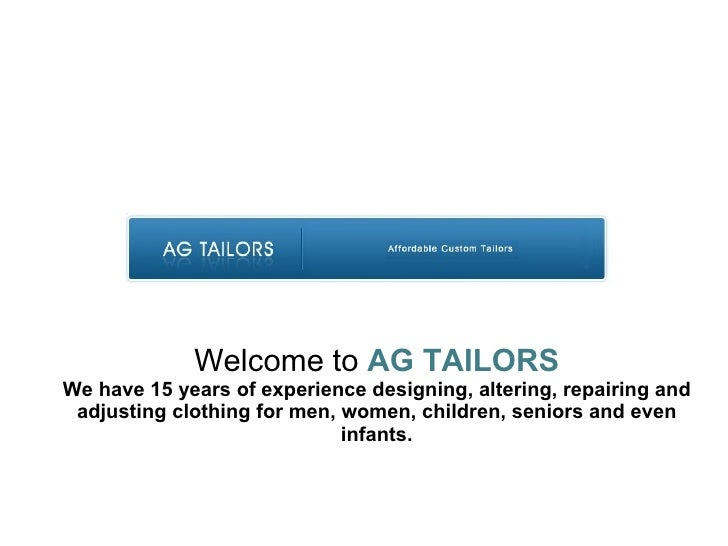 Welcome to  AG TAILORS We have 15 years of experience designing, altering, repairing and adjusting clothing for men, women...