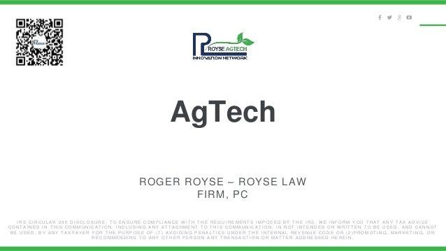 AgTech ROGER ROYSE – ROYSE LAW FIRM, PC I R S C I R C U L A R 2 3 0 D I S C L O S U R E : T O E N S U R E C O M P L I A N ...