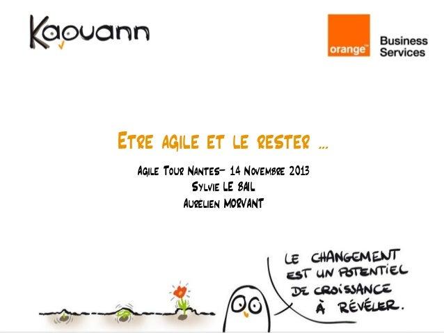 Etre agile et le rester Agile Tour Nantes– 14 Novembre 2013 Sylvie LE BAIL Aurélien MORVANT  …