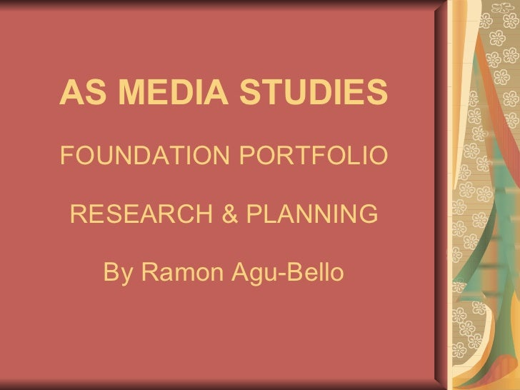 AS MEDIA   STUDIES FOUNDATION PORTFOLIO RESEARCH & PLANNING By Ramon Agu-Bello
