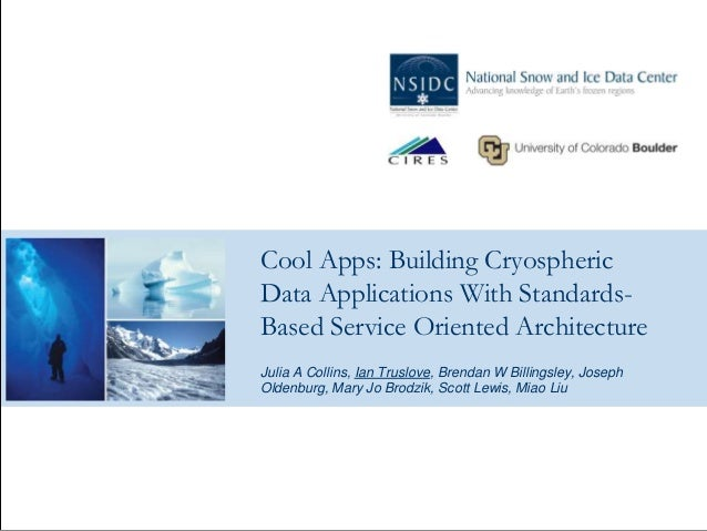 Cool Apps: Building CryosphericData Applications With Standards-Based Service Oriented ArchitectureJulia A Collins, Ian Tr...