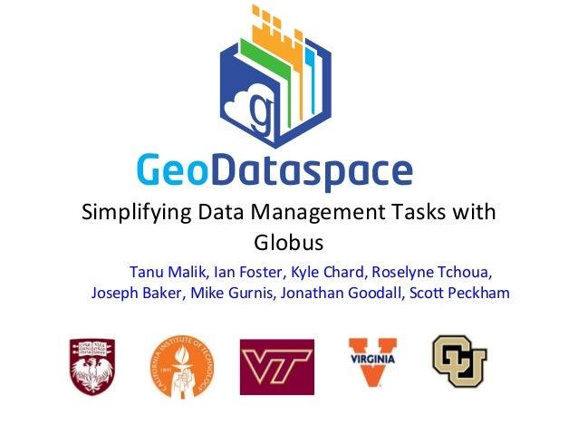 Simplifying  Data  Management  Tasks  with   Globus   Tanu  Malik,  Ian  Foster,  Kyle  Chard,  Ro...