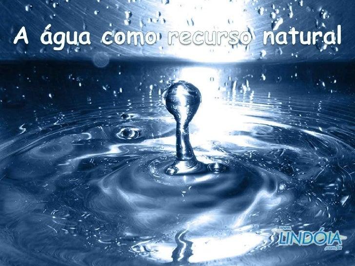 A água como recurso natural<br />