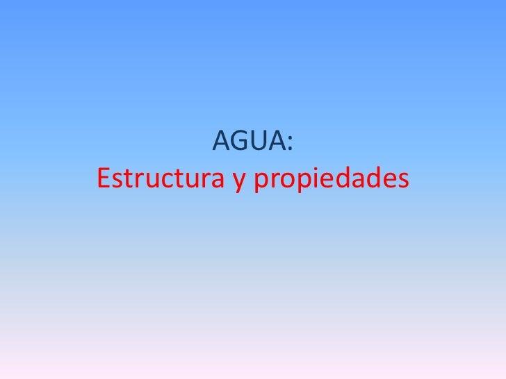 AGUA: Estructura y propiedades<br />