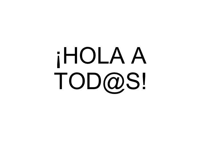 ¡HOLA ATOD@S!