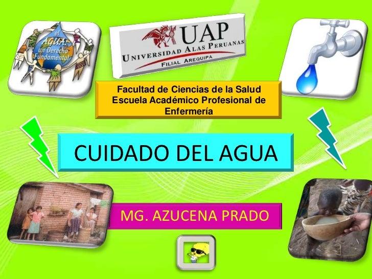 Facultad de Ciencias de la Salud   Escuela Académico Profesional de              EnfermeríaCUIDADO DEL AGUA    MG. AZUCENA...