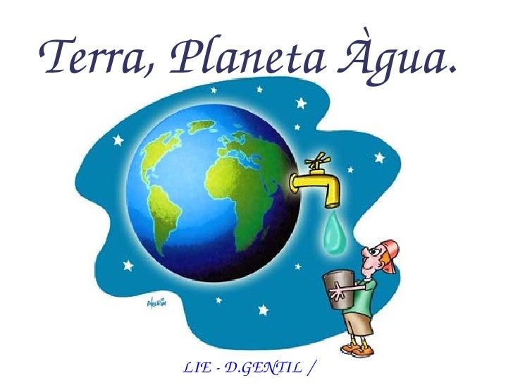 Terra,PlanetaÀgua.       LIED.GENTIL/