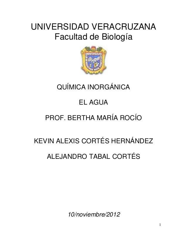 UNIVERSIDAD VERACRUZANA     Facultad de Biología     QUÍMICA INORGÁNICA           EL AGUA  PROF. BERTHA MARÍA ROCÍOKEVIN A...