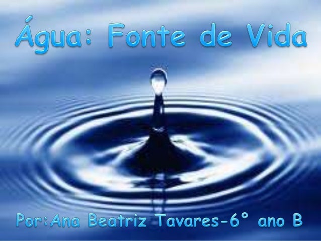 A Água: A água é um bem comum a todas as pessoas, além de ser indispensável a todas as formas de vida que estão dispersas...