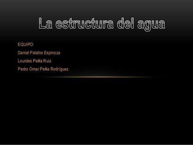 EQUIPO: Daniel Palafox Espinoza Lourdes Peña Ruiz Pedro Omar Peña Rodríguez