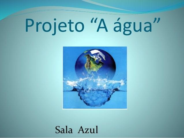 "Projeto ""A água"" Sala Azul"