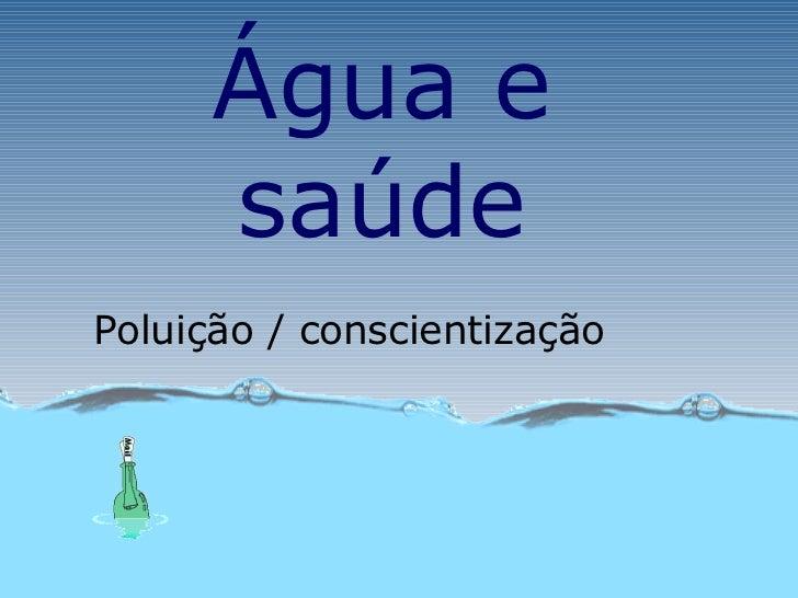 Poluição   / conscientização Água e saúde