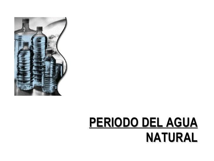 PERIODO DEL AGUA  NATURAL