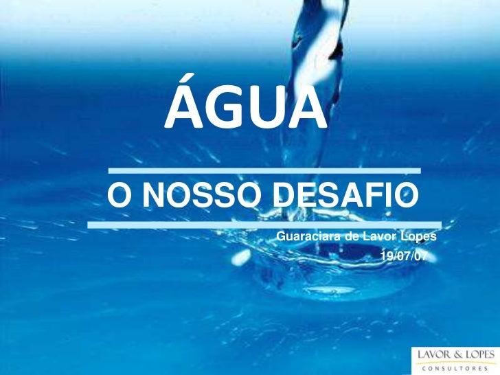 ÁGUAO NOSSO DESAFIO        Guaraciara de Lavor Lopes                        19/07/07