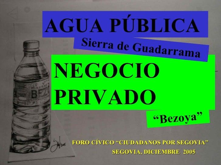"SEGOVIA, DICIEMBRE  2005 FORO CÍVICO ""CIUDADANOS POR SEGOVIA"" AGUA PÚBLICA NEGOCIO PRIVADO Sierra de Guadarrama "" Bezoya"""