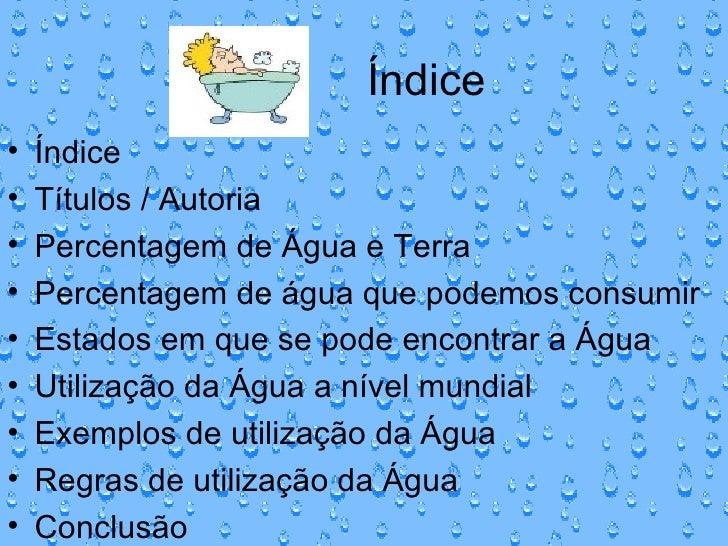 Índice  <ul><li>Índice  </li></ul><ul><li>Títulos / Autoria </li></ul><ul><li>Percentagem de Água e Terra </li></ul><ul><l...