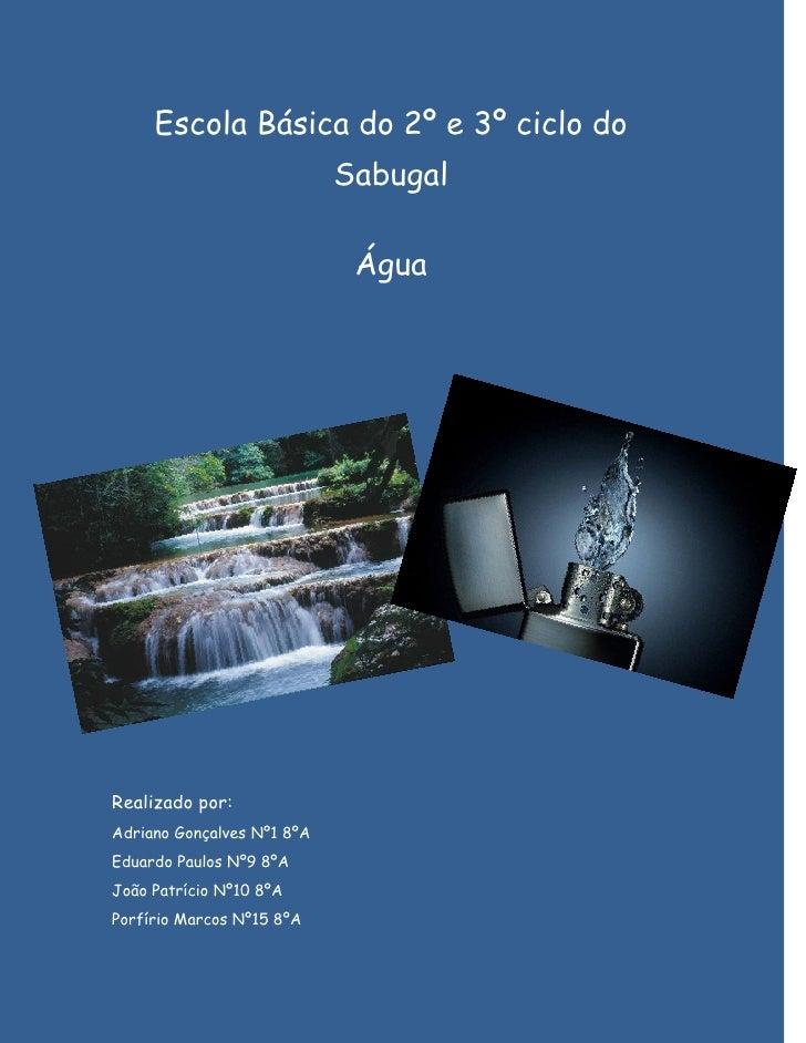 Escola Básica do 2º e 3º ciclo do                             Sabugal                               Água     Realizado por...