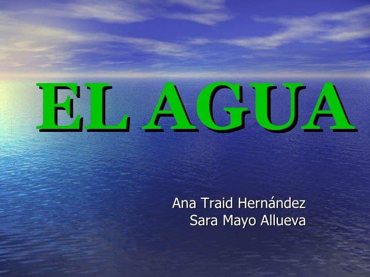 EL AGUA Ana Traid Hernández Sara Mayo Allueva