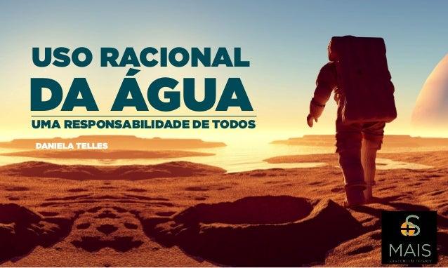 USO RACIONAL DA ÁGUAUMA RESPONSABILIDADE DE TODOS DANIELA TELLES