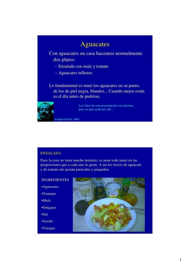 Aguacates        Con aguacates en casa hacemos normalmente         dos platos:           – Ensalada con maíz y tomate     ...