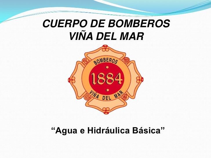 """CUERPO DE BOMBEROS <br />VIÑA DEL MAR<br />""""Agua e Hidráulica Básica""""<br />"""