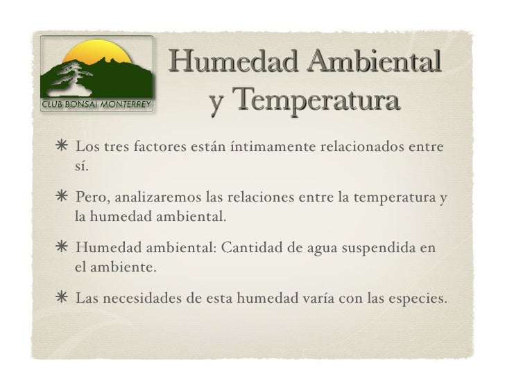 Los tres factores están íntimamente relacionados entre   sí.  Pero, analizaremos las relaciones entre la temperatura y...