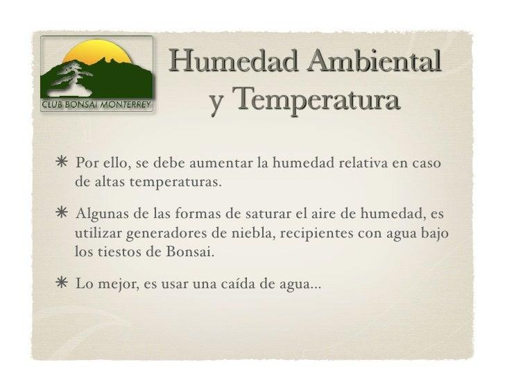 Por ello, se debe aumentar la humedad relativa en caso   de altas temperaturas.  Algunas de las formas de saturar el a...