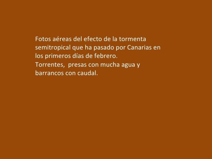 Fotos aéreas del efecto de la tormenta semitropical que ha pasado por Canarias en los primeros días de febrero. Torrentes,...
