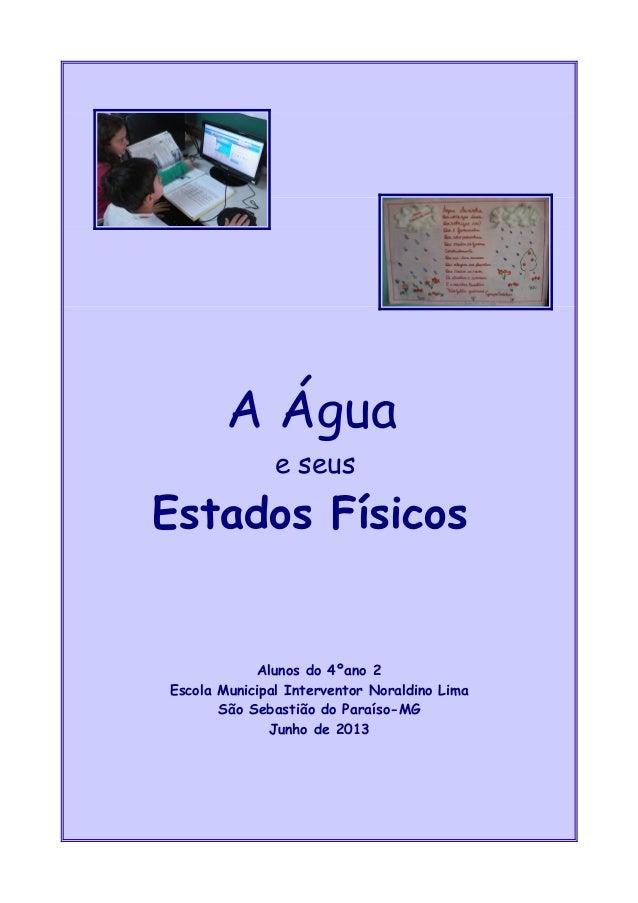 A Água e seus Estados Físicos Alunos do 4ºano 2 Escola Municipal Interventor Noraldino Lima São Sebastião do Paraíso-MG Ju...