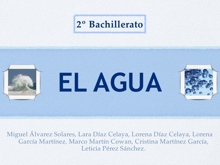 2º Bachillerato                     EL AGUA Miguel Álvarez Solares, Lara Díaz Celaya, Lorena Díaz Celaya, Lorena    García...