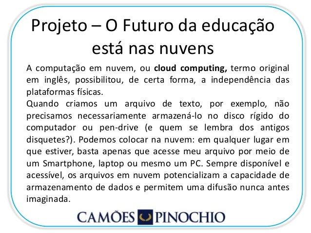 Projeto – O Futuro da educação  está nas nuvens  A computação em nuvem, ou cloud computing, termo original  em inglês, pos...