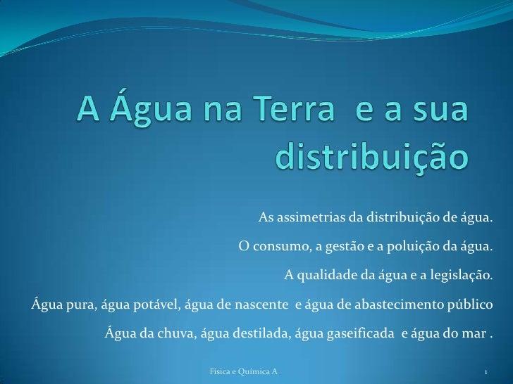 As assimetrias da distribuição de água.                                   O consumo, a gestão e a poluição da água.       ...