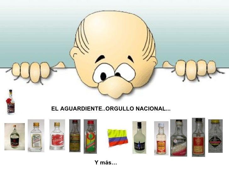 EL AGUARDIENTE..ORGULLO NACIONAL...  Y más…