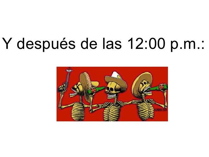 Y después de las 12:00 p.m.: